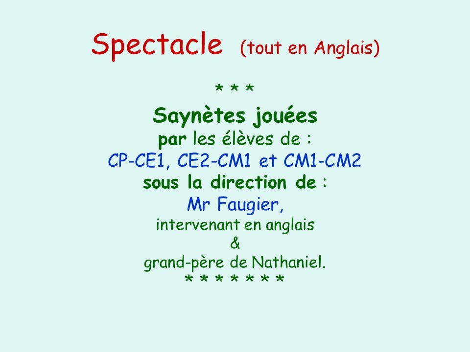 Spectacle (tout en Anglais) * * * Saynètes jouées par les élèves de : CP-CE1, CE2-CM1 et CM1-CM2 sous la direction de : Mr Faugier, intervenant en anglais & grand-père de Nathaniel.