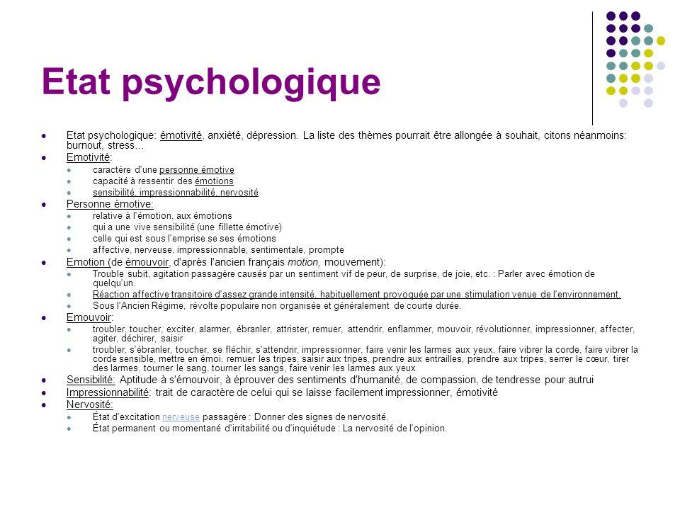 Etat psychologique Etat psychologique: émotivité, anxiété, dépression. La liste des thèmes pourrait être allongée à souhait, citons néanmoins: burnout