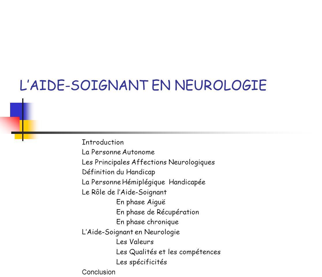 LAIDE-SOIGNANT EN NEUROLOGIE Introduction La Personne Autonome Les Principales Affections Neurologiques Définition du Handicap La Personne Hémiplégiqu