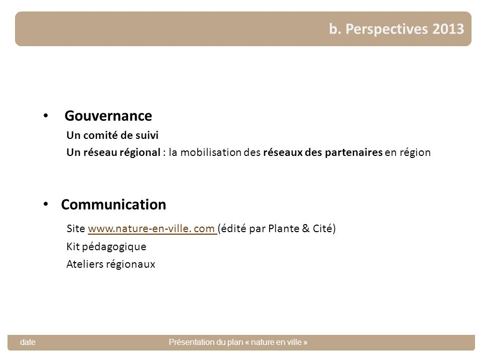 Gouvernance Un comité de suivi Un réseau régional : la mobilisation des réseaux des partenaires en région Communication Site www.nature-en-ville. com