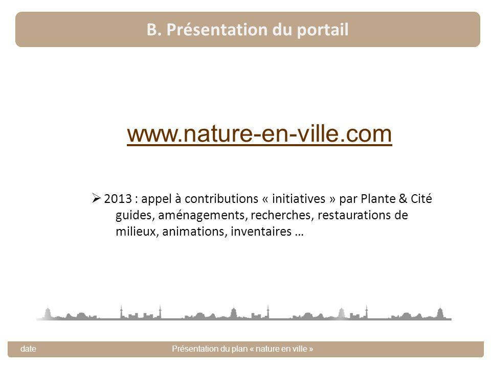 B. Présentation du portail datePrésentation du plan « nature en ville » www.nature-en-ville.com 2013 : appel à contributions « initiatives » par Plant