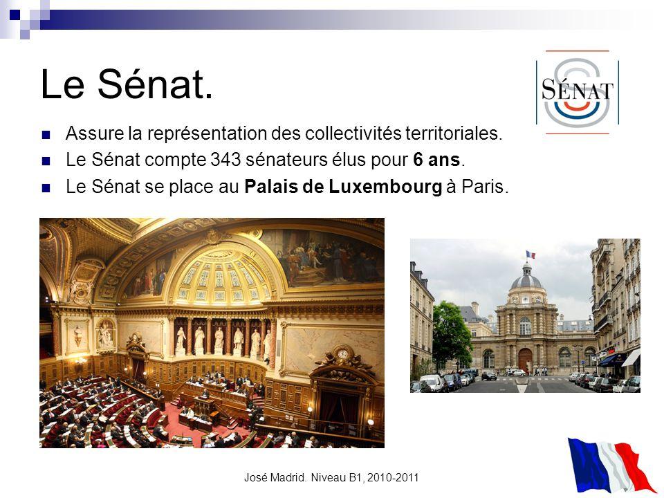 José Madrid. Niveau B1, 2010-2011 Le Sénat. Assure la représentation des collectivités territoriales. Le Sénat compte 343 sénateurs élus pour 6 ans. L