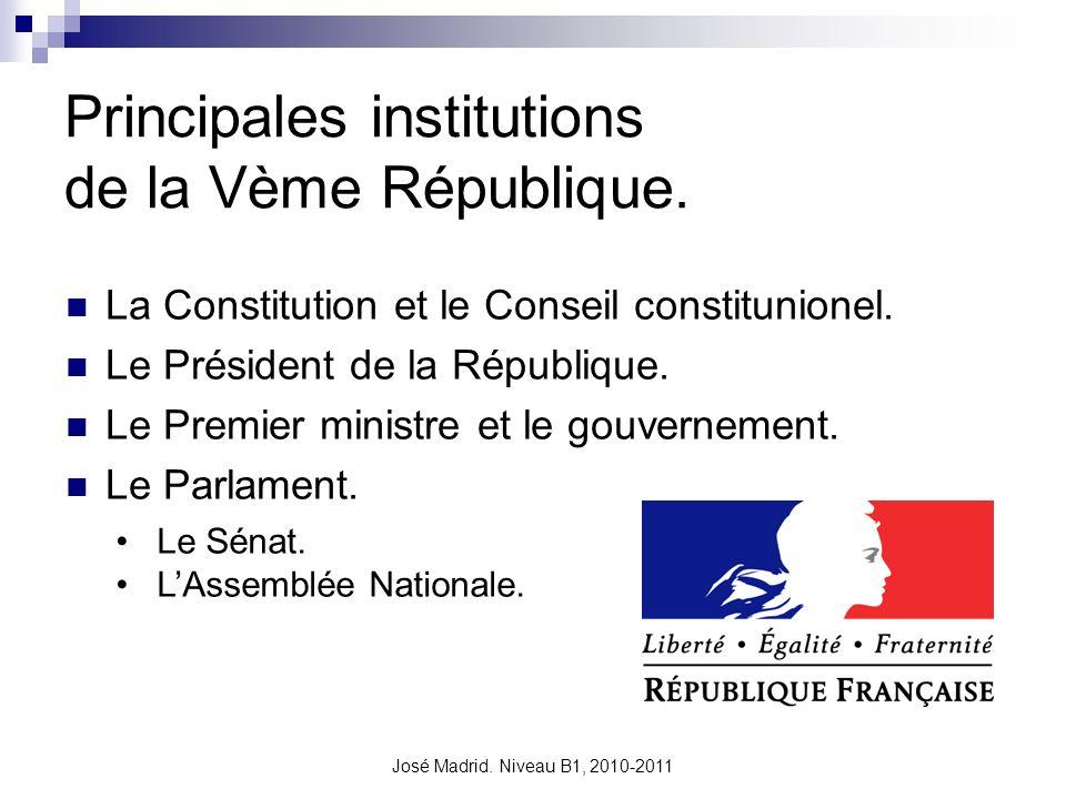 José Madrid. Niveau B1, 2010-2011 Principales institutions de la Vème République. La Constitution et le Conseil constitunionel. Le Président de la Rép