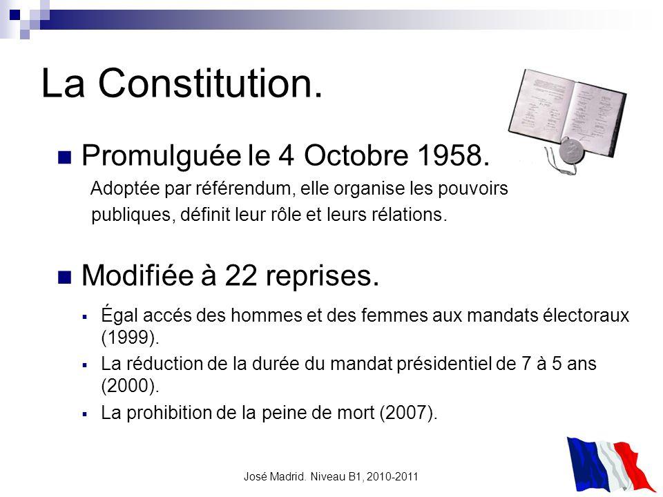 José Madrid. Niveau B1, 2010-2011 La Constitution. Modifiée à 22 reprises. Promulguée le 4 Octobre 1958. Adoptée par référendum, elle organise les pou