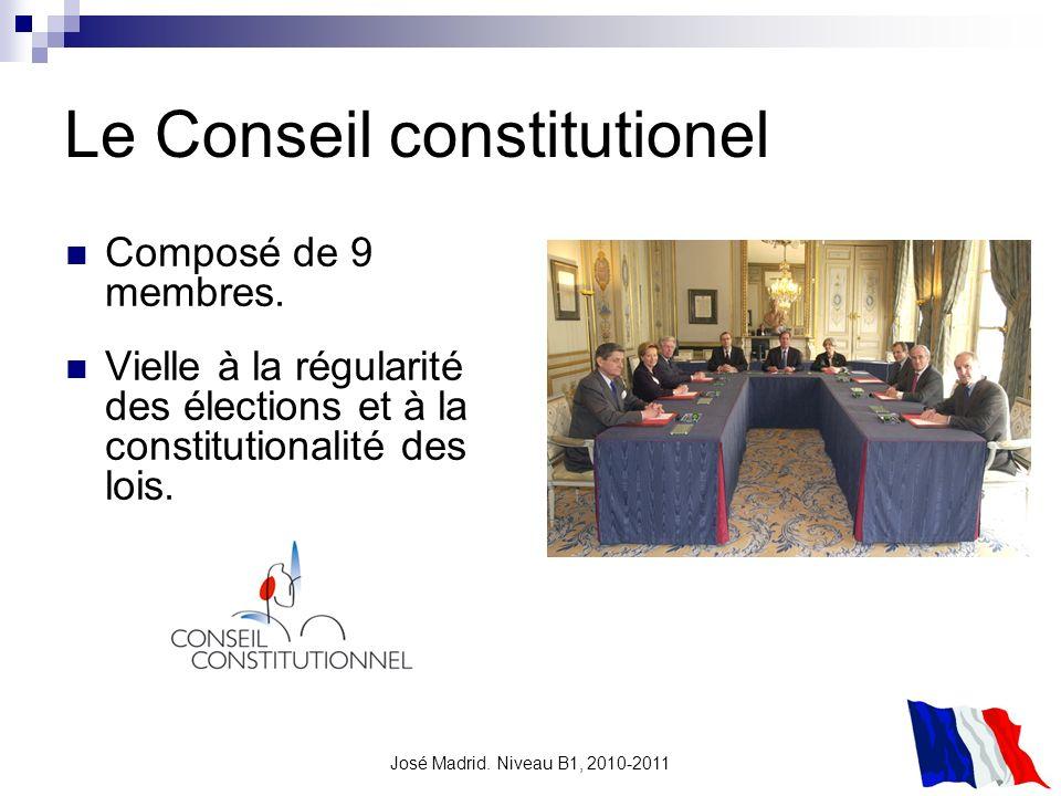 José Madrid. Niveau B1, 2010-2011 Le Conseil constitutionel Composé de 9 membres. Vielle à la régularité des élections et à la constitutionalité des l