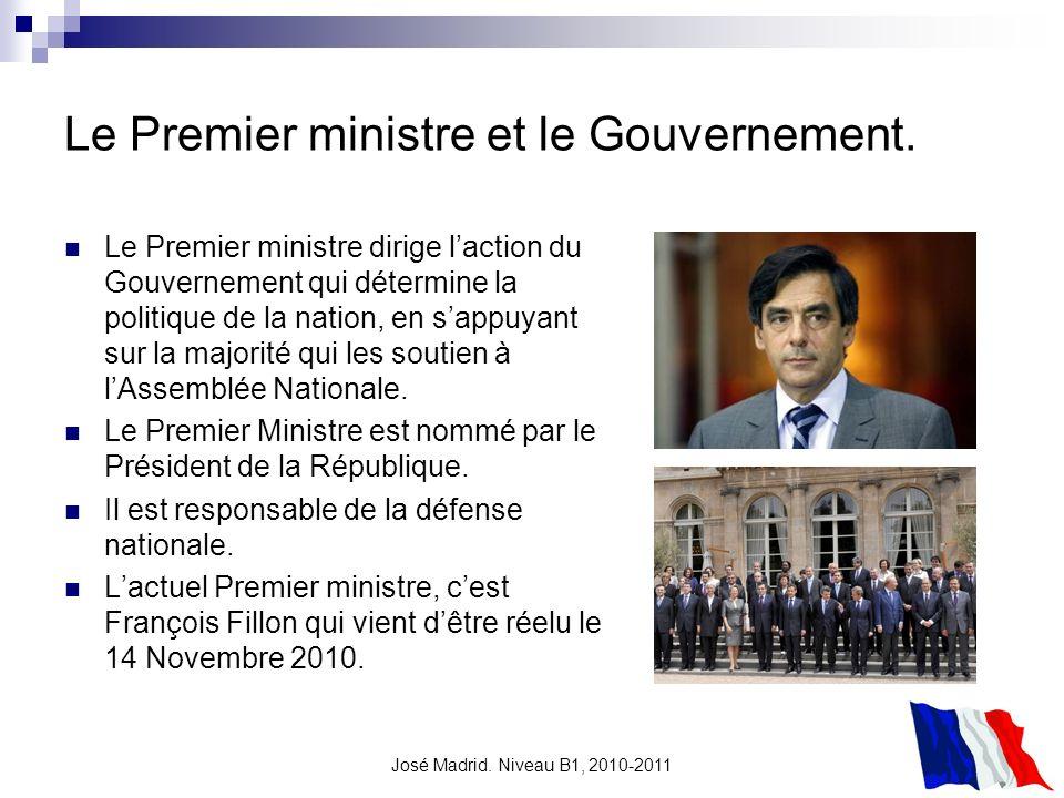 José Madrid. Niveau B1, 2010-2011 Le Premier ministre et le Gouvernement. Le Premier ministre dirige laction du Gouvernement qui détermine la politiqu