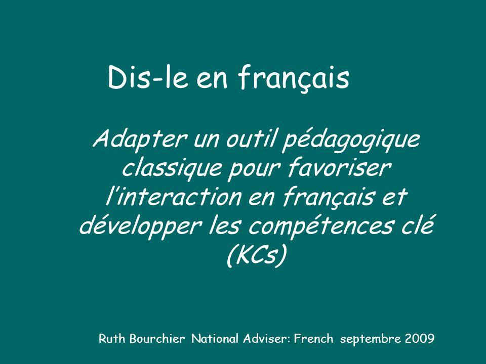 Dis-le en français Adapter un outil pédagogique classique pour favoriser linteraction en français et développer les compétences clé (KCs) Ruth Bourchi