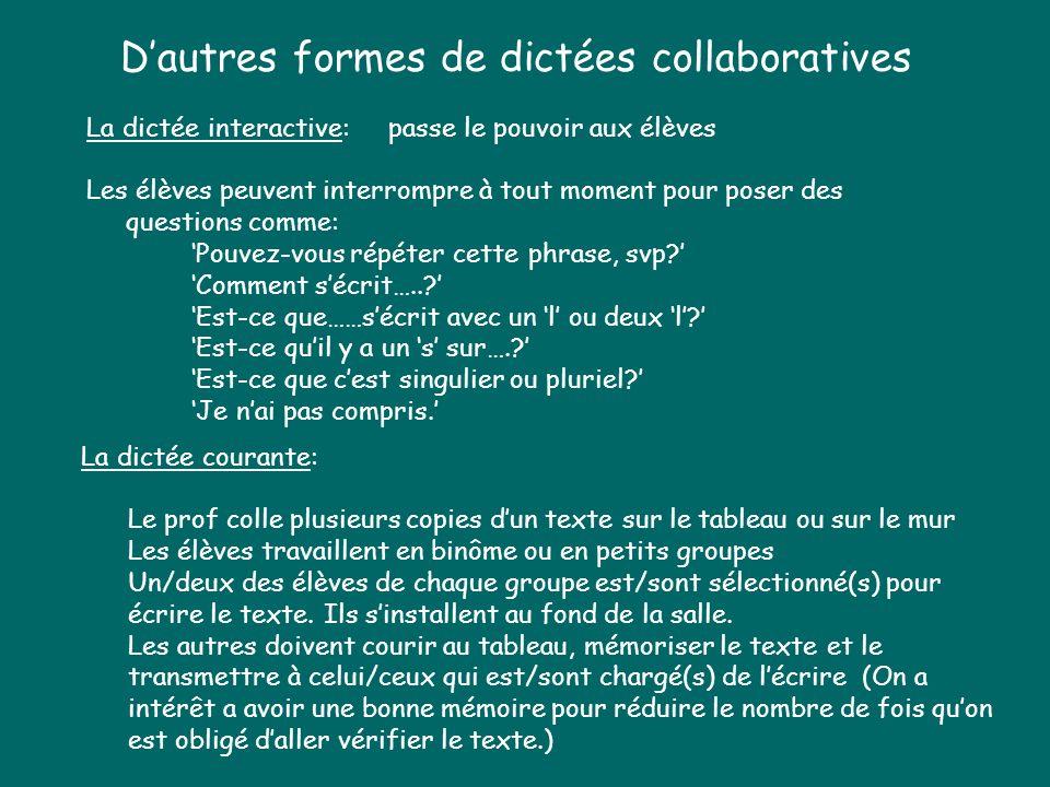 Dautres formes de dictées collaboratives La dictée interactive: passe le pouvoir aux élèves Les élèves peuvent interrompre à tout moment pour poser de