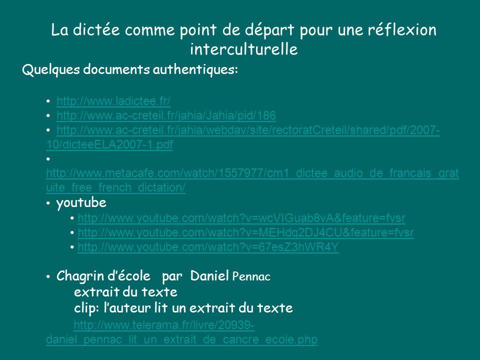 La dictée comme point de départ pour une réflexion interculturelle Quelques documents authentiques: http://www.ladictee.fr/ http://www.ac-creteil.fr/j