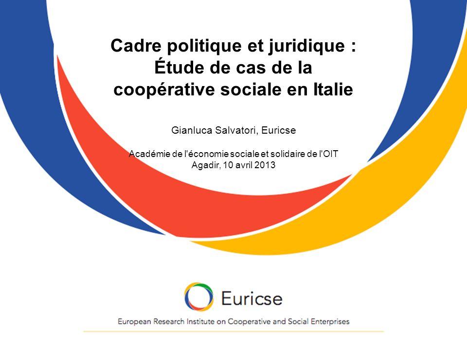 Cadre politique et juridique : Étude de cas de la coopérative sociale en Italie Gianluca Salvatori, Euricse Académie de l'économie sociale et solidair