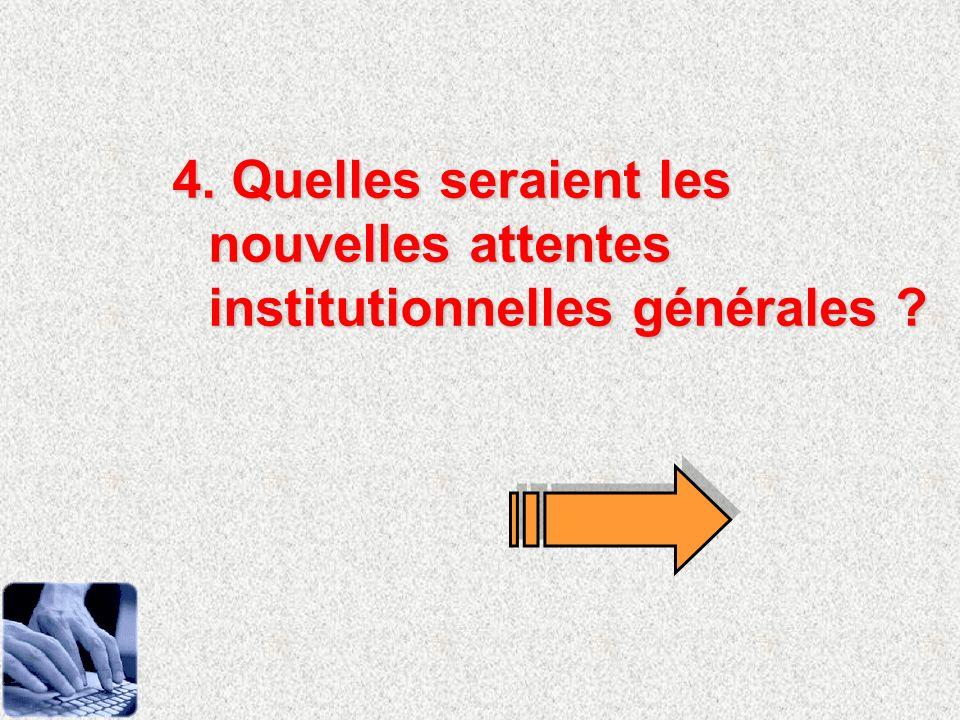 4. Quelles seraient les nouvelles attentes institutionnelles générales ?