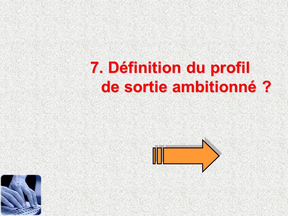 7. Définition du profil de sortie ambitionné ?