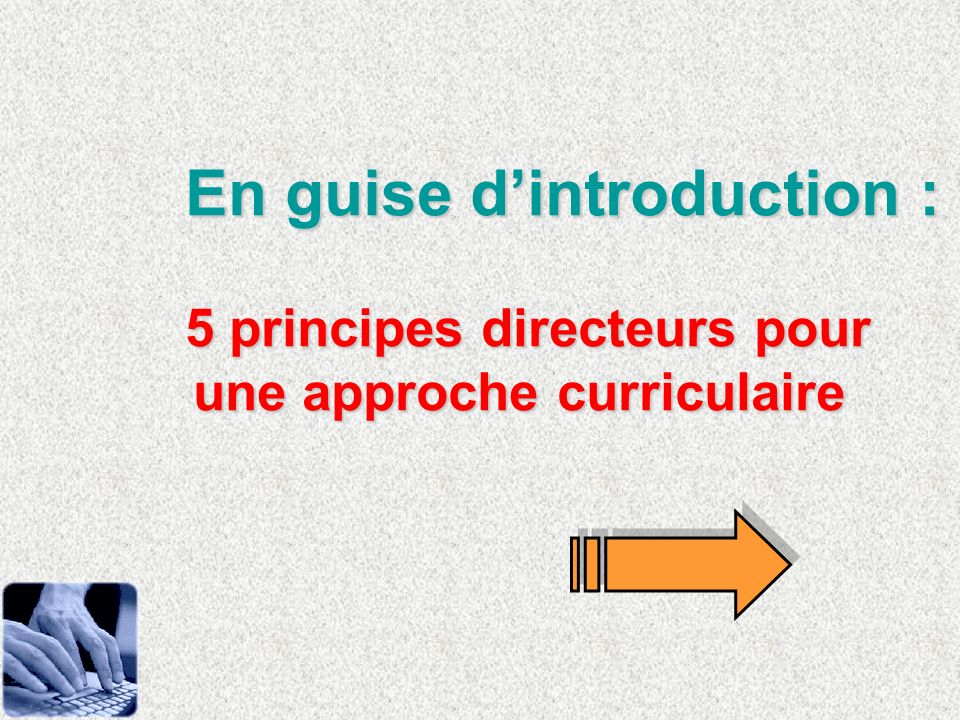 En guise dintroduction : 5 principes directeurs pour une approche curriculaire