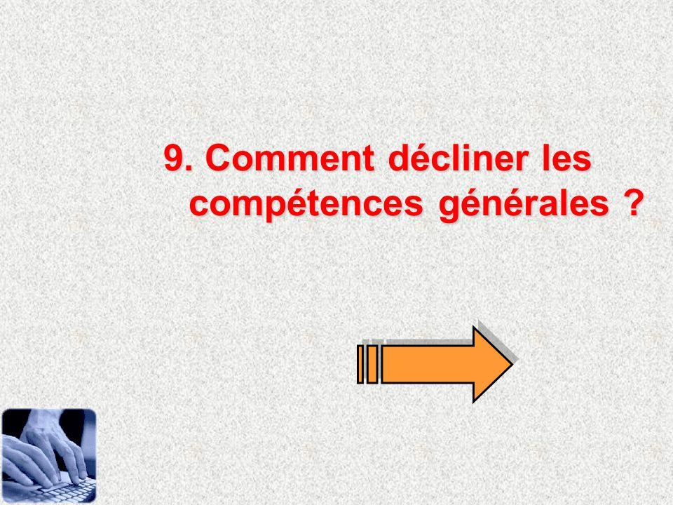9. Comment décliner les compétences générales ?
