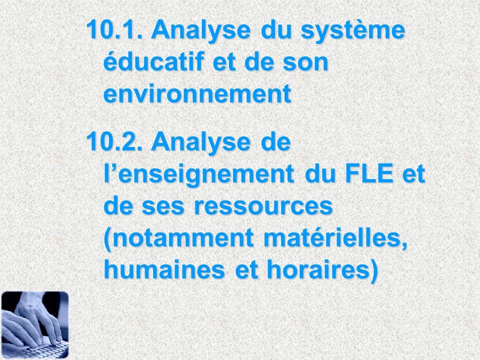 10.1. Analyse du système éducatif et de son environnement 10.2. Analyse de lenseignement du FLE et de ses ressources (notamment matérielles, humaines
