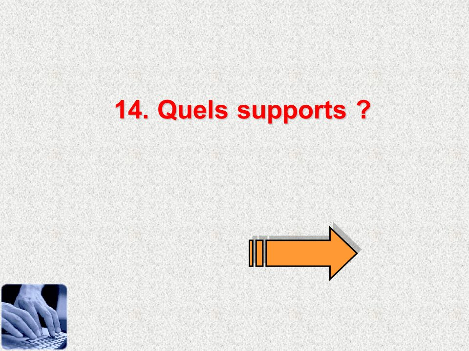 14. Quels supports ?