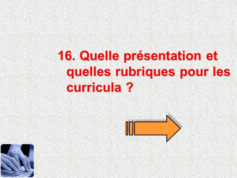 16. Quelle présentation et quelles rubriques pour les curricula ?