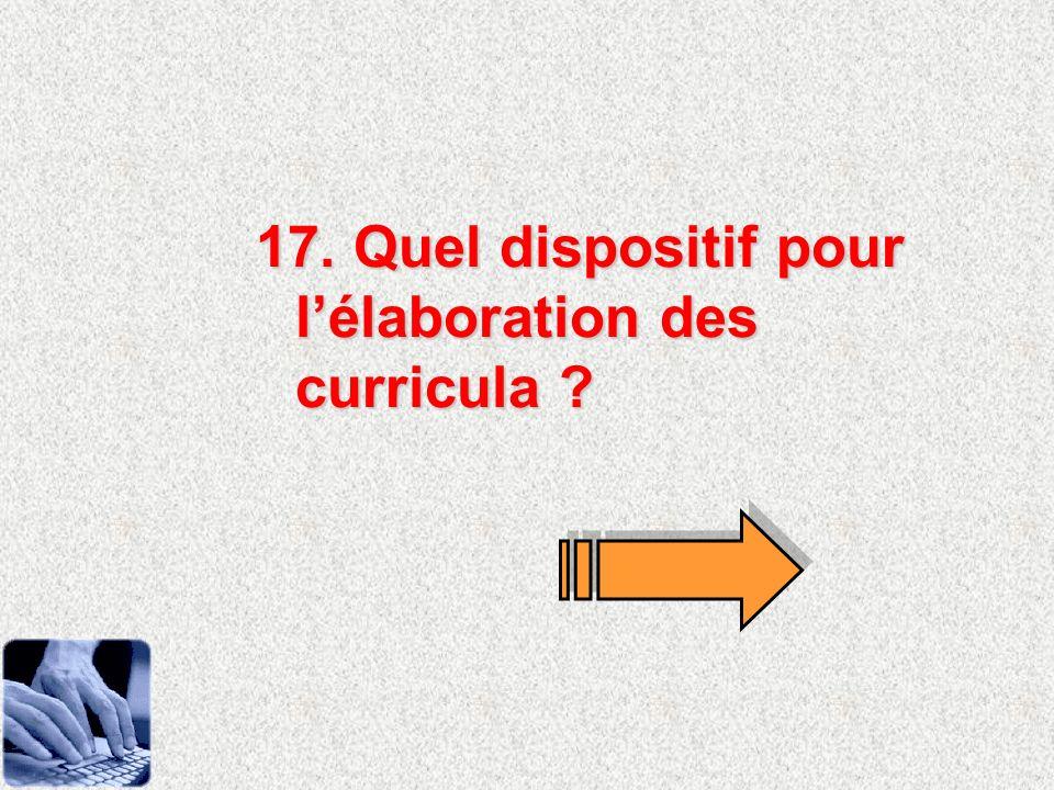 17. Quel dispositif pour lélaboration des curricula ?