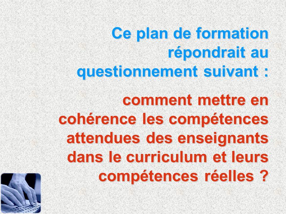Ce plan de formation répondrait au questionnement suivant : comment mettre en cohérence les compétences attendues des enseignants dans le curriculum e