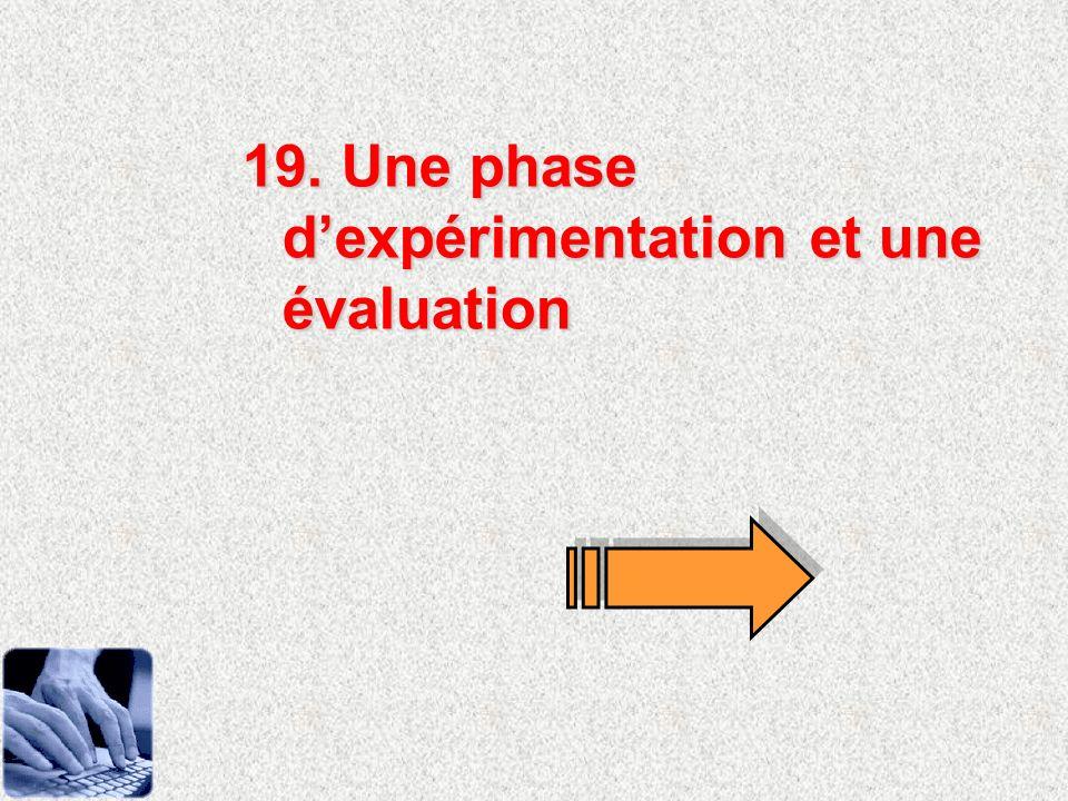 19. Une phase dexpérimentation et une évaluation