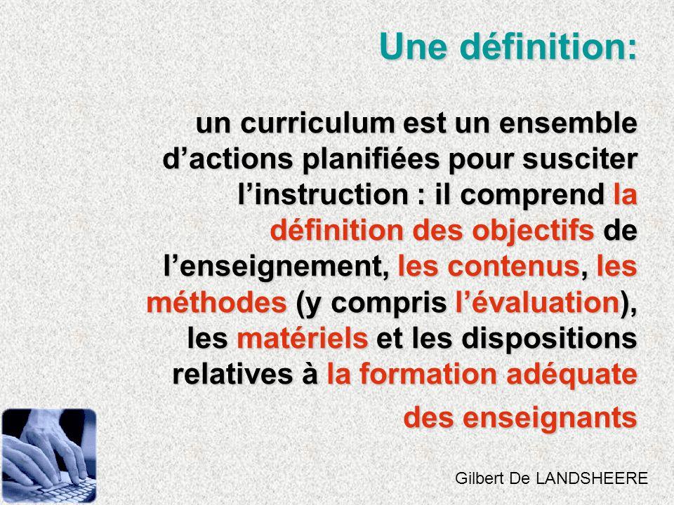 Une définition: un curriculum est un ensemble dactions planifiées pour susciter linstruction : il comprend la définition des objectifs de lenseignemen