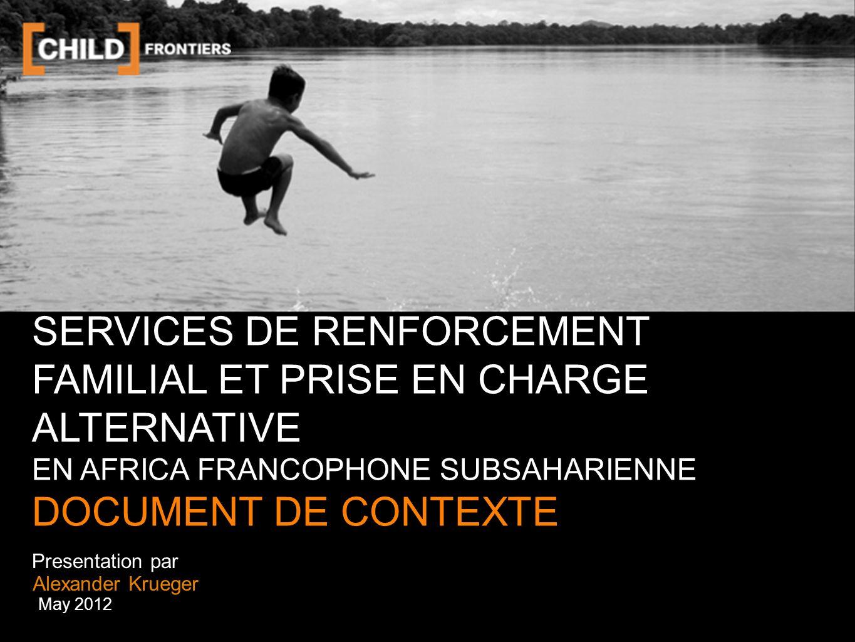 DOCUMENT DE CONTEXTE Le document de contexte est un constat (le plus précis possible) de ce qui est couramment présent en rapport au renforcement familial et la prise en charge alternative en Afrique sub saharienne francophone.