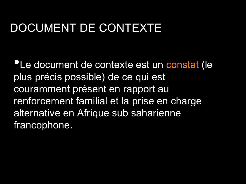 DOCUMENT DE CONTEXTE Le document de contexte est un constat (le plus précis possible) de ce qui est couramment présent en rapport au renforcement fami