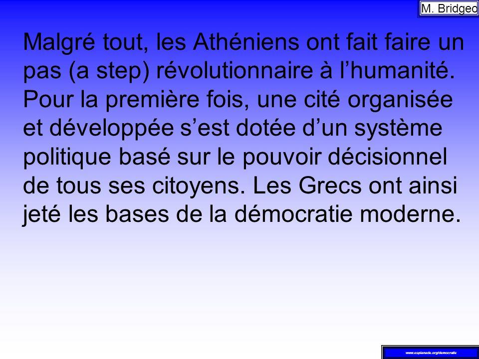 Malgré tout, les Athéniens ont fait faire un pas (a step) révolutionnaire à lhumanité. Pour la première fois, une cité organisée et développée sest do