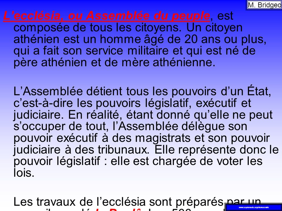 Lecclésia, ou Assemblée du peuple, est composée de tous les citoyens. Un citoyen athénien est un homme âgé de 20 ans ou plus, qui a fait son service m