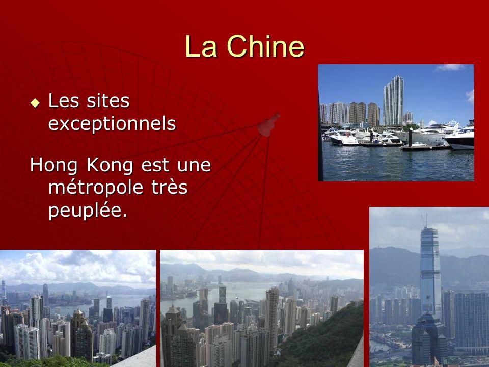 La Chine Les sites exceptionnels Les sites exceptionnels Hong Kong est une métropole très peuplée.