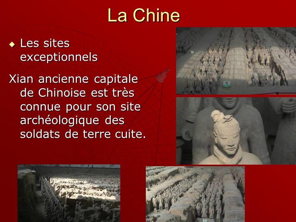 La Chine Les sites exceptionnels Les sites exceptionnels Xian ancienne capitale de Chinoise est très connue pour son site archéologique des soldats de terre cuite.