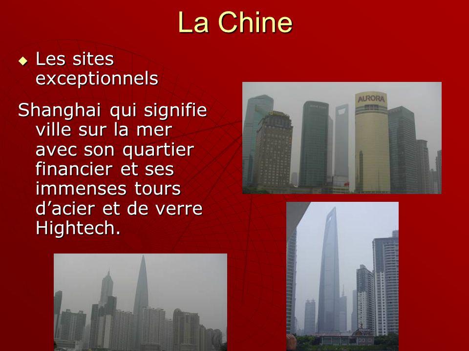 La Chine Les sites exceptionnels Les sites exceptionnels Shanghai qui signifie ville sur la mer avec son quartier financier et ses immenses tours dacier et de verre Hightech.
