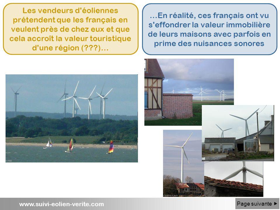 www.suivi-eolien-verite.com Les vendeurs d'éoliennes prétendent que les français en veulent près de chez eux et que cela accroît la valeur touristique