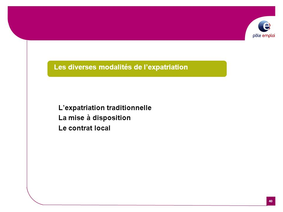 40 Les diverses modalités de lexpatriation Lexpatriation traditionnelle La mise à disposition Le contrat local