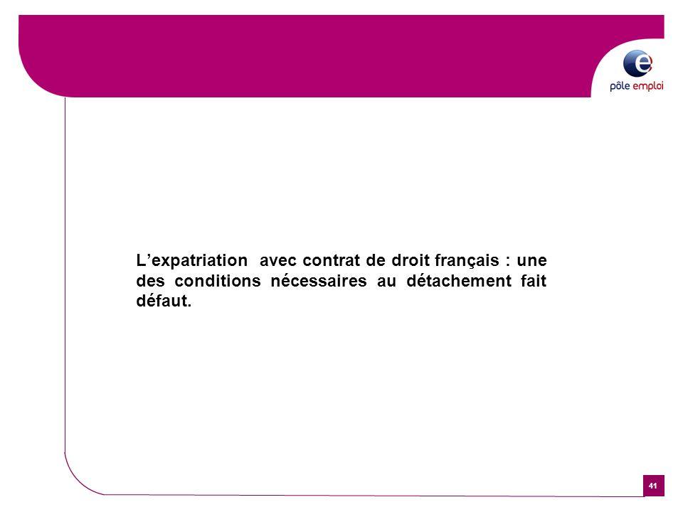 41 Lexpatriation avec contrat de droit français : une des conditions nécessaires au détachement fait défaut.