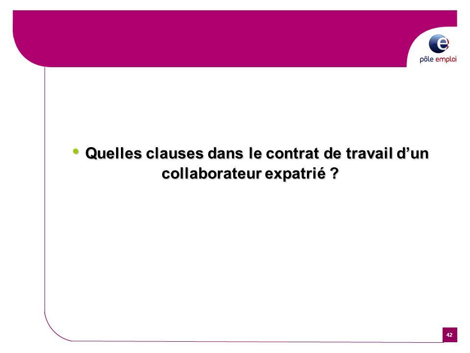 42 Quelles clauses dans le contrat de travail dun collaborateur expatrié ? Quelles clauses dans le contrat de travail dun collaborateur expatrié ?
