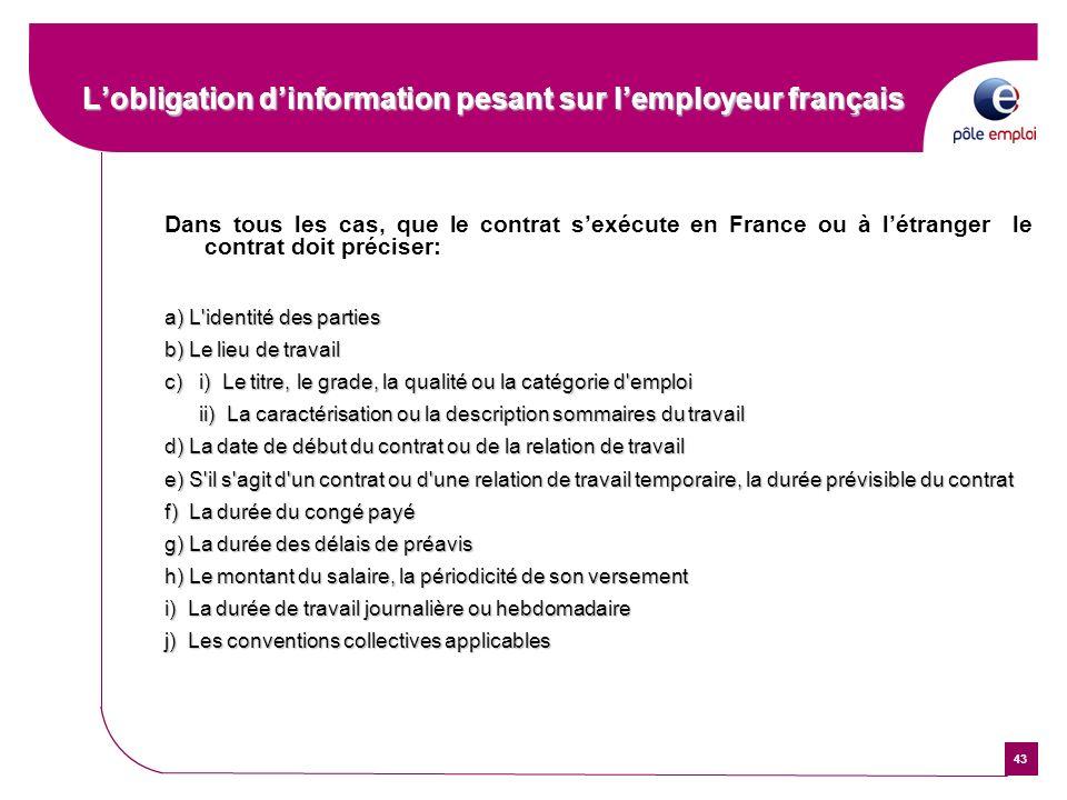 43 Lobligation dinformation pesant sur lemployeur français Dans tous les cas, que le contrat sexécute en France ou à létranger le contrat doit précise