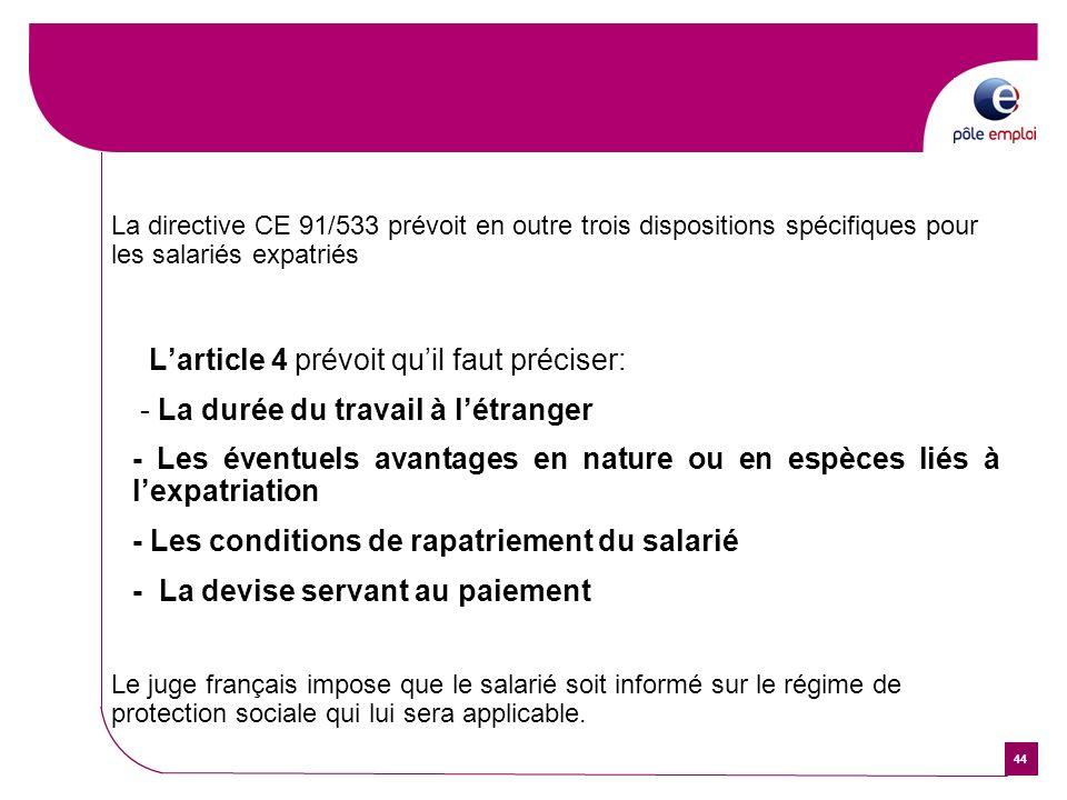 44 La directive CE 91/533 prévoit en outre trois dispositions spécifiques pour les salariés expatriés Larticle 4 prévoit quil faut préciser: - La duré