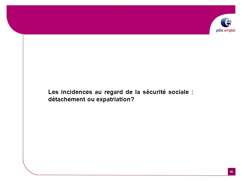 45 Les incidences au regard de la sécurité sociale : détachement ou expatriation?