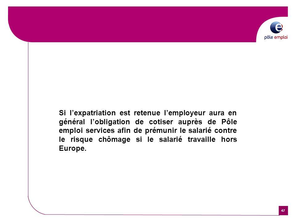 47 Si lexpatriation est retenue lemployeur aura en général lobligation de cotiser auprès de Pôle emploi services afin de prémunir le salarié contre le