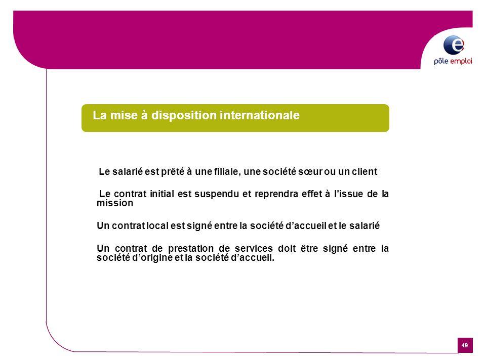 49 La mise à disposition internationale Le salarié est prêté à une filiale, une société sœur ou un client Le contrat initial est suspendu et reprendra