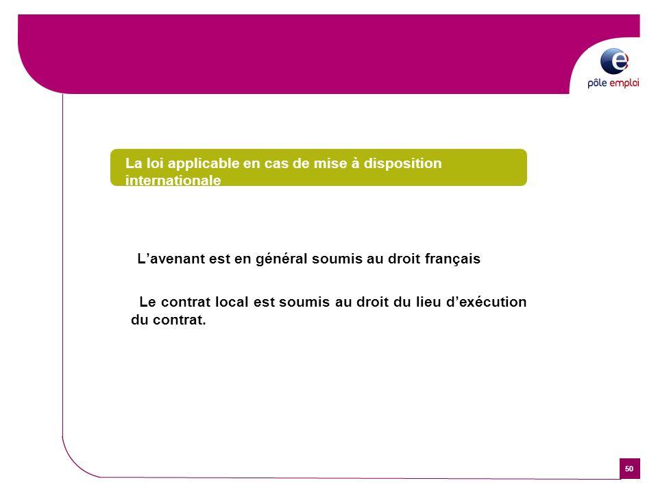 50 La loi applicable en cas de mise à disposition internationale Lavenant est en général soumis au droit français Le contrat local est soumis au droit