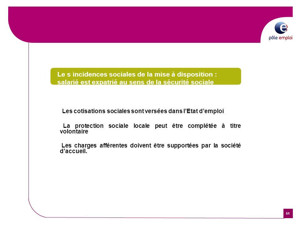 51 Le s incidences sociales de la mise à disposition : salarié est expatrié au sens de la sécurité sociale Les cotisations sociales sont versées dans