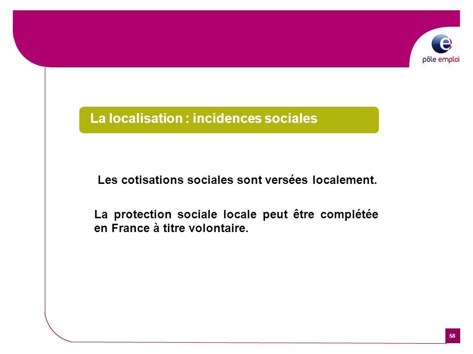 58 La localisation : incidences sociales Les cotisations sociales sont versées localement. La protection sociale locale peut être complétée en France