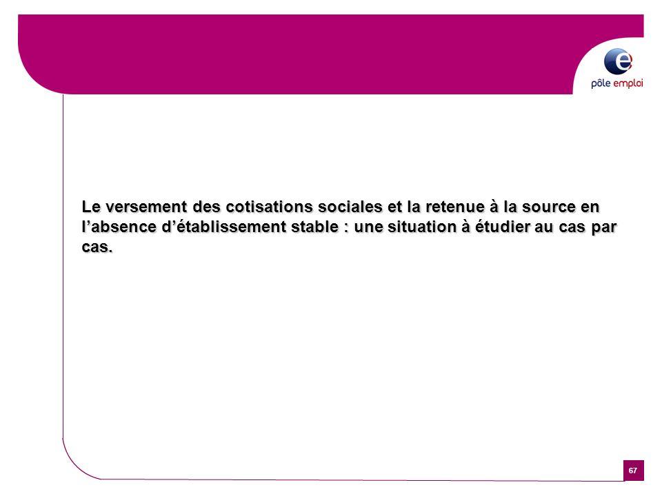 67 Le versement des cotisations sociales et la retenue à la source en labsence détablissement stable : une situation à étudier au cas par cas.