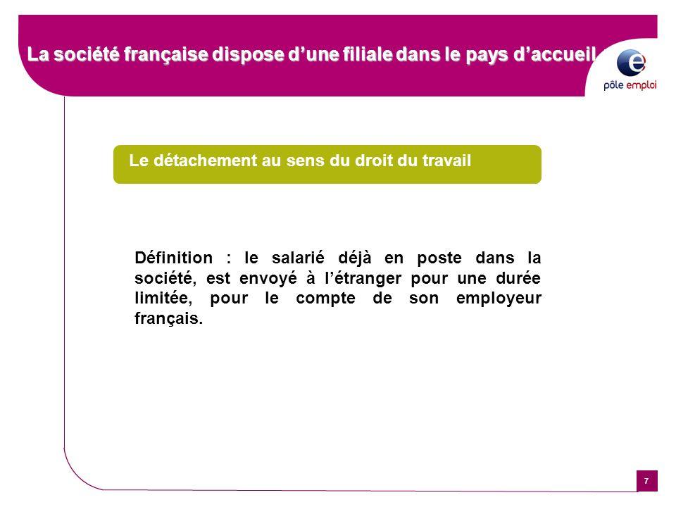 7 La société française dispose dune filiale dans le pays daccueil Le détachement au sens du droit du travail Définition : le salarié déjà en poste dan