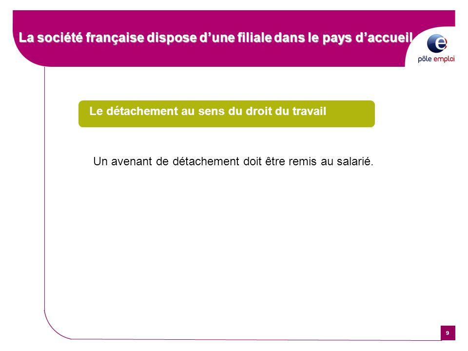 9 La société française dispose dune filiale dans le pays daccueil Le détachement au sens du droit du travail Un avenant de détachement doit être remis