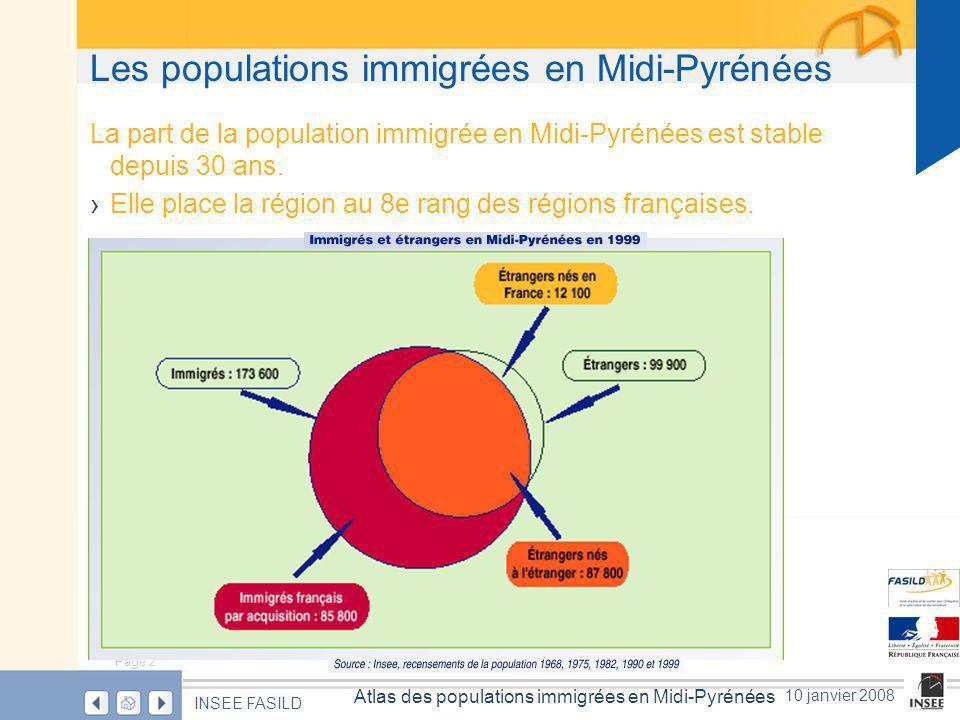 Page 2 Atlas des populations immigrées en Midi-Pyrénées INSEE FASILD 10 janvier 2008 Les populations immigrées en Midi-Pyrénées La part de la population immigrée en Midi-Pyrénées est stable depuis 30 ans.