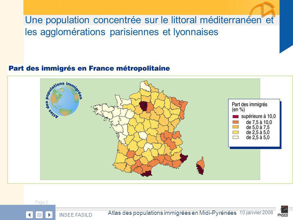 Page 3 Atlas des populations immigrées en Midi-Pyrénées INSEE FASILD 10 janvier 2008 Une population concentrée sur le littoral méditerranéen et les agglomérations parisiennes et lyonnaises