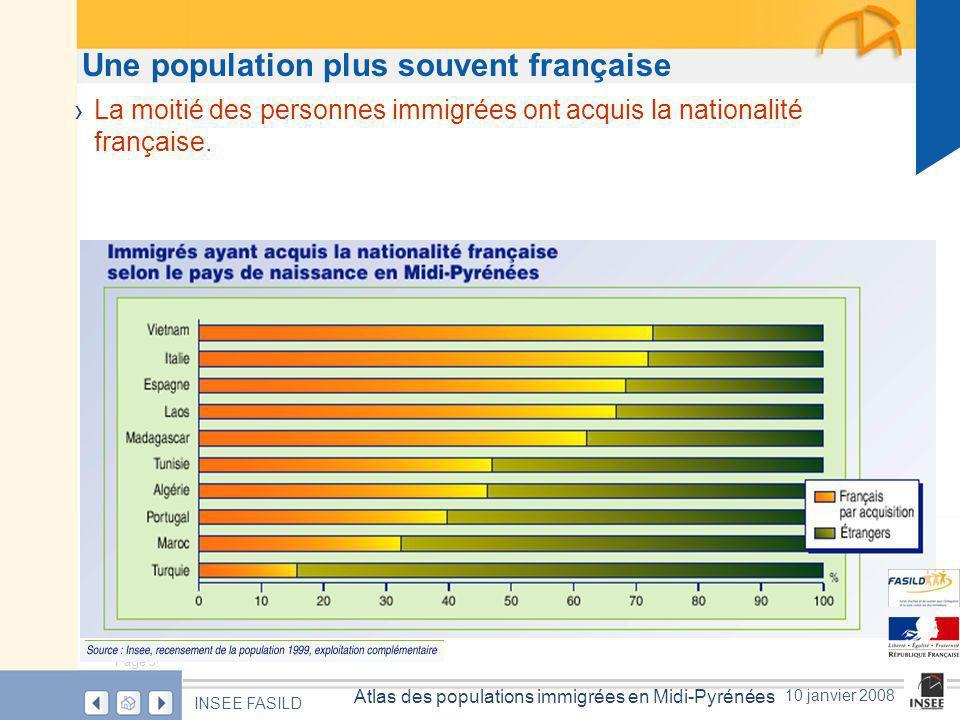 Page 5 Atlas des populations immigrées en Midi-Pyrénées INSEE FASILD 10 janvier 2008 Une population plus souvent française La moitié des personnes immigrées ont acquis la nationalité française.